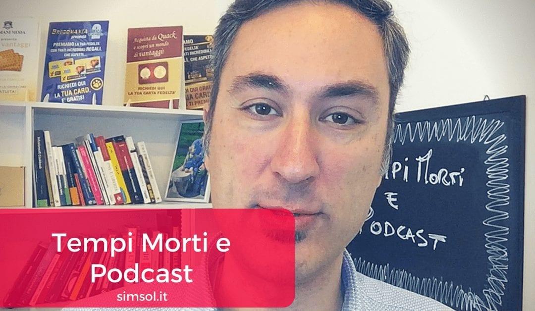Tempi morti e Podcast
