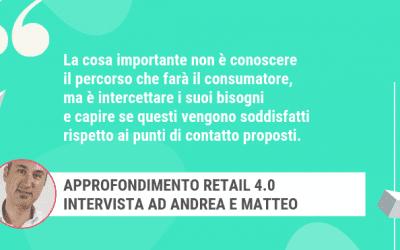 Approfondimento Retail 4.0 – Intervista ad Andrea e Matteo